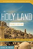 img - for The Holy Land (Pocket Edition): An Illustrated Guide to Its History, Geography, Culture, and Holy Sites (Illustrated Bible Handbook Series) book / textbook / text book