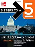 img - for 5 Steps to a 5 AP US Government and Politics, 2012-2013 Edition (5 Steps to a 5 on the Advanced Placement Examinations Series) 4th (fourth) Edition by Lamb, Pamela [2011] book / textbook / text book