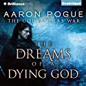 The Dreams of a Dying God: The Godlanders War, Book 1 Audiobook by Aaron Pogue Narrated by Luke Daniels