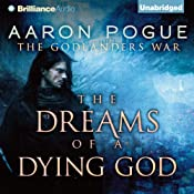 The Dreams of a Dying God: The Godlanders War, Book 1 | [Aaron Pogue]