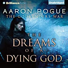 The Dreams of a Dying God: The Godlanders War, Book 1 (       UNABRIDGED) by Aaron Pogue Narrated by Luke Daniels