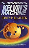 Lord Kelvin's Machine (0586214232) by Blaylock, James P.