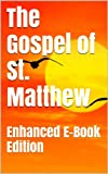 The Gospel of St. Matthew - Enhanced E-Book Edition (Illustrated. Includes 5 Different Versions, Matthew Henry Commentary, Stunning Photo Gallery + Audio Links)