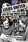 John Wray Leeds United and a Life in the Press Box