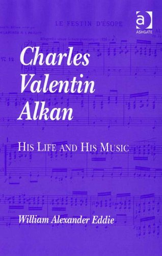 Charles Valentin Alkan: His Life and His Music, by William Alexander, Dr Eddie
