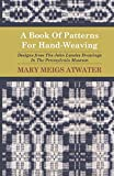 img - for A Book Of Patterns For Hand-Weaving; Designs from The John Landes Drawings In The Pennsylvnia Museum book / textbook / text book