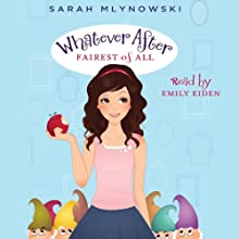 Fairest of All: Whatever After, Book 1 (       UNABRIDGED) by Sarah Mlynowski Narrated by Emily Eiden