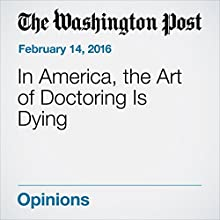 In America, the Art of Doctoring Is Dying Other by Jerald Winakur Narrated by Jill Melancon