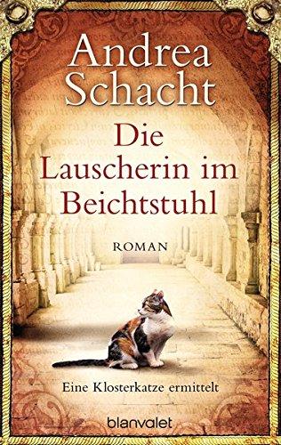 Andrea Schacht: Die Lauscherin im Beichtstuhl: Eine Klosterkatze ermittelt
