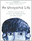 An Unexpected Life: A Mother and Sons Story of Love, Determination, Autism, and Art