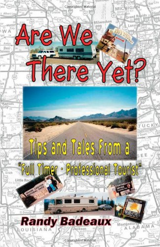 Are We There Yet?: Tips and Tales from a Full Timer - Professional Tourist