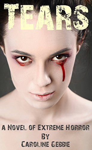 Caroline Gebbie - Tears: An Occult Horror Novel of Horror & Gore (English Edition)