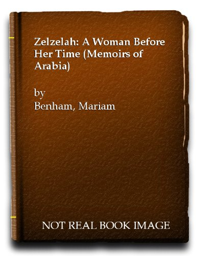 Zelzelah: A Woman Before Her Time (Memoirs of Arabia)
