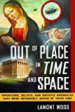 img - for Out of Place in Time and Space book / textbook / text book