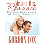 Mr. And Mrs. Romance: How to Fix A Broken Marriage with Romance Tips and Hints | Gordon Cox