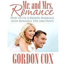 Mr. And Mrs. Romance: How to Fix A Broken Marriage with Romance Tips and Hints (       UNABRIDGED) by Gordon Cox Narrated by Quiana Goodrum