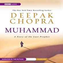 Muhammad: A Story of the Last Prophet (       UNABRIDGED) by Deepak Chopra Narrated by Deepak Chopra