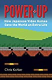 Power Up: How Japanese Video Games Gave the World an Extra Life