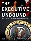img - for The Executive Unbound: After the Madisonian Republic book / textbook / text book