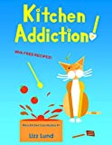 Kitchen Addiction!: Humorous Cozy Mystery – Funny Adventures of Mina Kitchen – with Recipes (Mina Kitchen Cozy Mystery Series – Book 1)