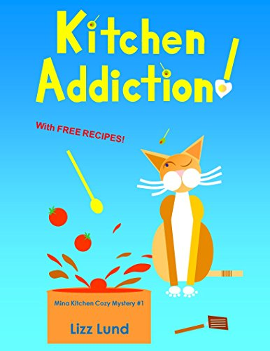 Free Kindle Book : Kitchen Addiction!: Mina Kitchen Cozy Mystery #1 - FREE 11/26/14 - 11/30/14 (Mina Kitchen novels)