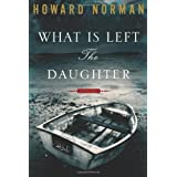 What Is Left the Daughter ~ Howard Norman