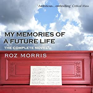 My Memories of a Future Life: The Complete Novel | [Roz Morris]