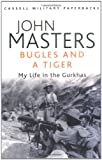 Bugles and a Tiger: My Life in the Gurkhas (Cassell Military Paperbacks) (0304361569) by Masters, John
