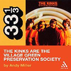 The Kinks' The Kinks Are the Village Green Preservation Society (33 1/3 Series) | [Andy Miller]