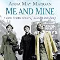 Me and Mine: A warm-hearted memoir of a London Irish Family Audiobook by Anna May Mangan Narrated by Fiona Clarke