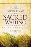 img - for Sacred Waiting: Waiting on God in a World that Waits for Nothing book / textbook / text book