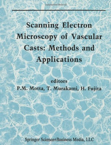 Scanning Electron Microscopy Of Vascular Casts: Methods And Applications (Electron Microscopy In Biology And Medicine)
