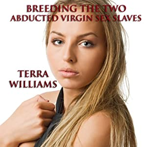 Breeding the Two Abducted Virgin Sex Slaves | [Terra Williams]