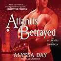 Atlantis Betrayed: Warriors of Poseidon Series, Book 6 (       UNABRIDGED) by Alyssa Day Narrated by Joshua Swanson