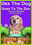 Dex The Dog Goes To The Zoo – Early Reader – A Learn to Read Book for Beginner Readers (Kindergarten and Preschool Easy to Read Level 1 Book)
