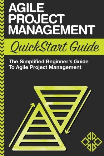 Agile Project Management QuickStart Guide: A Simplified Beginners Guide To Agile Project Management