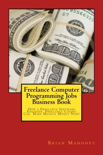 Freelance Computer Programming Jobs Business Book: How a Freelance Software Engineer  Freelance Coding Can  Make Massive Money Now! (Programming Engineers compare prices)