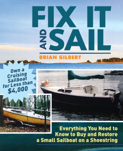 Fix It and Sail: Everything You Need to Know to Buy and Retore a Small Sailboat on a Shoestring: Brian Gilbert: 9780071458092: Amazon.com: Books