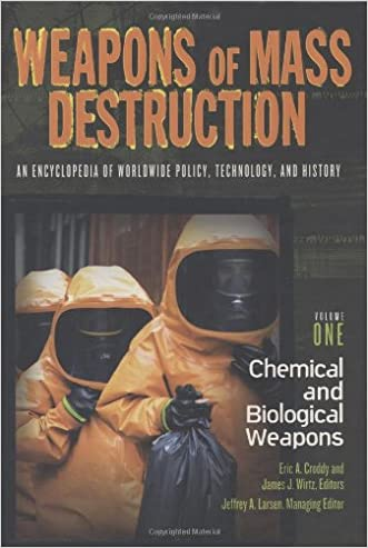 Weapons of Mass Destruction: An Encyclopedia of Worldwide Policy, Technology, and History; Volume I: Chemical and Biological Weapons and Volume II:: ... Technology, and History (2 volume set)