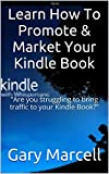 Learn How To Promote & Market Your Kindle Book: market your kindle book, promote your kindle book, kindle freebie, kindle book, kindle authors, kindle free book, kindle promo, kindle promotion