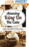 Amazing Icing On The Cake: Learn How...