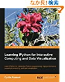 Learning IPython for Interactive Computing and Data Visualization: Learn Ipython for Interactive Python Programming, High-...