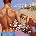 When Love Takes Over (       UNABRIDGED) by Jacob Z. Flores Narrated by T.J. Jamesin