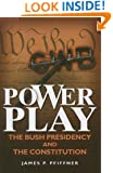Power Play: The Bush Presidency and the Constitution