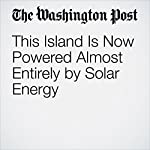 This Island Is Now Powered Almost Entirely by Solar Energy | Chelsea Harvey