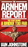 img - for The Arnhem Report: Story Behind 'Bridge Too Far' book / textbook / text book
