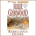 Rebellious Desire (       UNABRIDGED) by Julie Garwood Narrated by Anne Flosnik