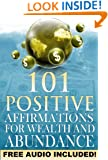 101 Positive Affirmations for Wealth and Abundance: Program Your Subconscious Mind for Success and Attract Money Now (Free Meditation and Binaural Beat Audio Track Included) (Affirmations Audio)