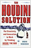 img - for The Houdini Solution: Put Creativity and Innovation to work by thinking inside the box book / textbook / text book