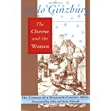 The Cheese and the Worms: The Cosmos of a Sixteenth-Century Miller ~ Carlo Ginzburg